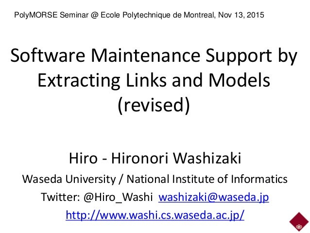 Software Maintenance Support by Extracting Links and Models (revised) Hiro - Hironori Washizaki Waseda University / Nation...