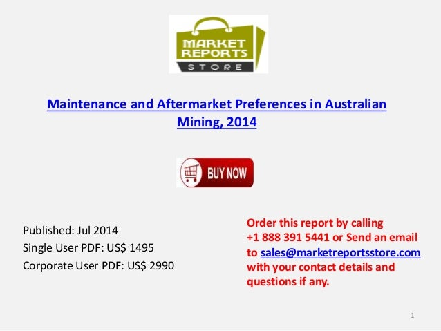 Maintenance and Aftermarket Preferences in Australian Mining, 2014 Published: Jul 2014 Single User PDF: US$ 1495 Corporate...