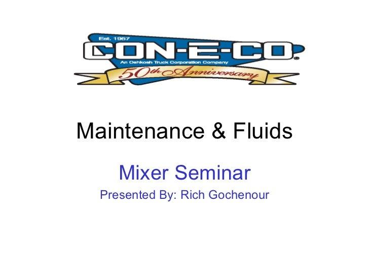 Maintenance & Fluids     Mixer Seminar  Presented By: Rich Gochenour