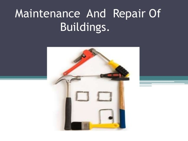 Maintenance And Repair Of Buildings.