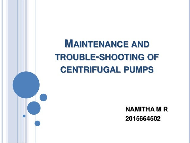 MAINTENANCE AND TROUBLE-SHOOTING OF CENTRIFUGAL PUMPS NAMITHA M R 2015664502