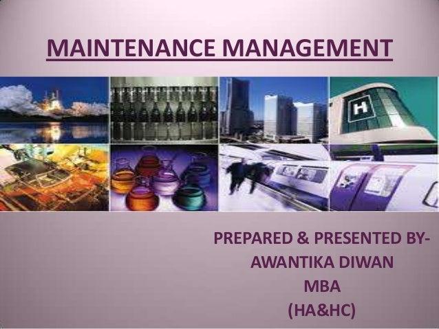 MAINTENANCE MANAGEMENTPREPARED & PRESENTED BY-AWANTIKA DIWANMBA(HA&HC)