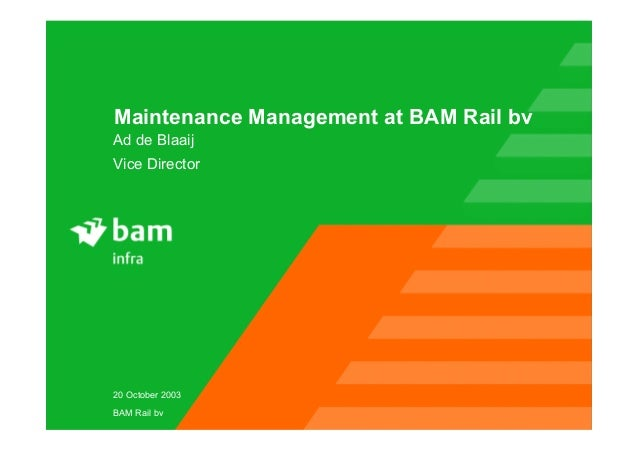 20 October 2003 BAM Rail bv Maintenance Management at BAM Rail bv Ad de Blaaij Vice Director