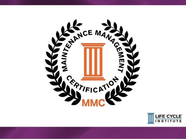 2© Life Cycle Institute Get Certified! Achieve your Maintenance Management Certification (MMC) from a top engineering scho...