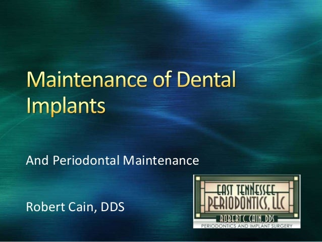 And Periodontal Maintenance Robert Cain, DDS