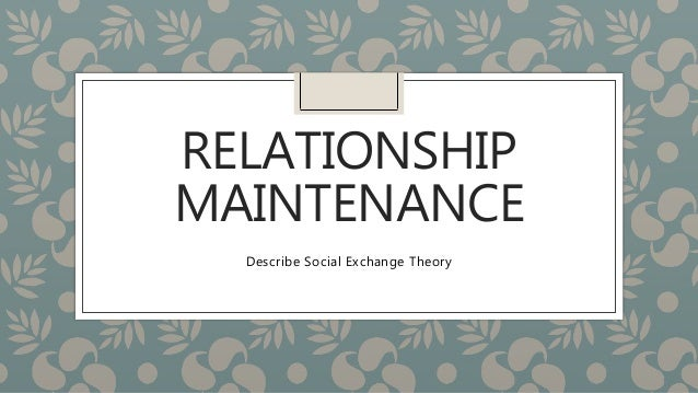maintenance of relationships essay The supervisor-employee relationship 69 and you will not reach your potential as a manager building interpersonal relation-ships is the key to success as a team leader.