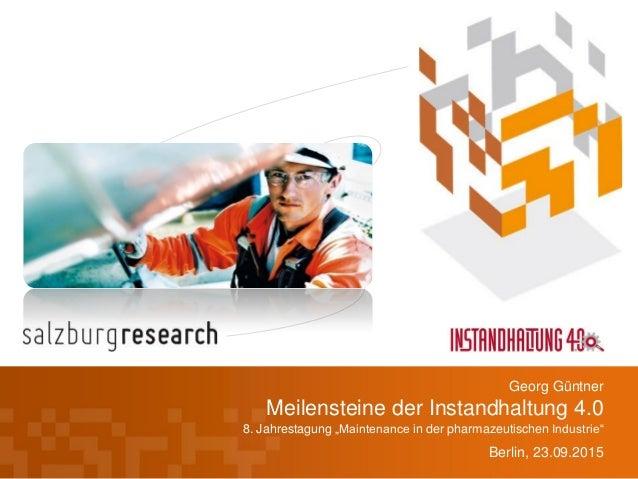 """Meilensteine der Instandhaltung 4.0 8. Jahrestagung """"Maintenance in der pharmazeutischen Industrie"""" Berlin, 23.09.2015 Geo..."""
