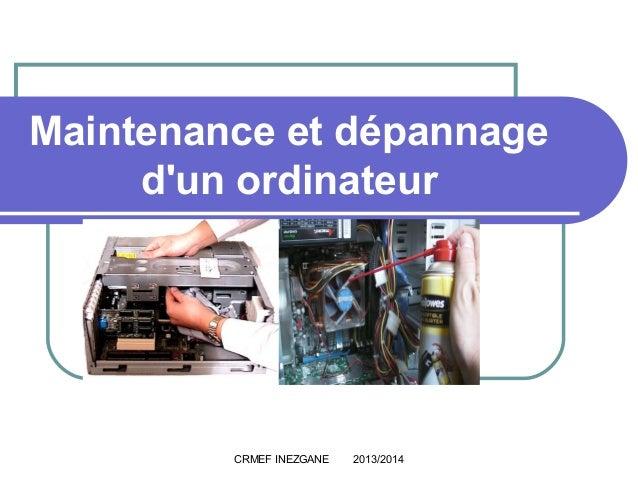 Maintenance et dépannage d'un ordinateur  CRMEF INEZGANE  2013/2014