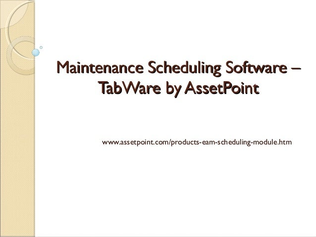 Maintenance Scheduling Software – TabWare by AssetPoint www.assetpoint.com/products-eam-scheduling-module.htm