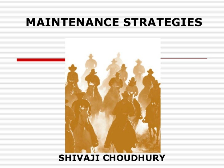 MAINTENANCE STRATEGIES    SHIVAJI CHOUDHURY