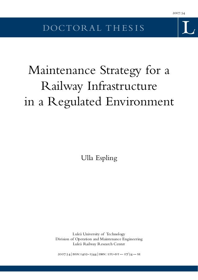 2007:54   DOCTORA L T H E S I S Maintenance Strategy for a   Railway Infrastructurein a Regulated Environment             ...