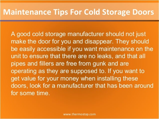 www.thermostop.com Maintenance Tips For Cold Storage Doors A good cold storage manufacturer should not just make the door ...