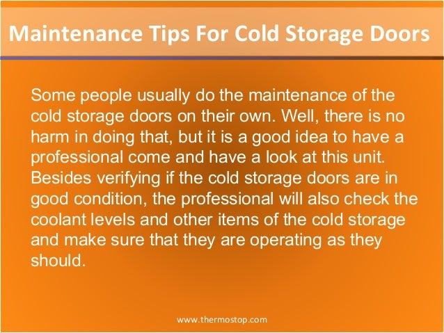www.thermostop.com Maintenance Tips For Cold Storage Doors Some people usually do the maintenance of the cold storage door...
