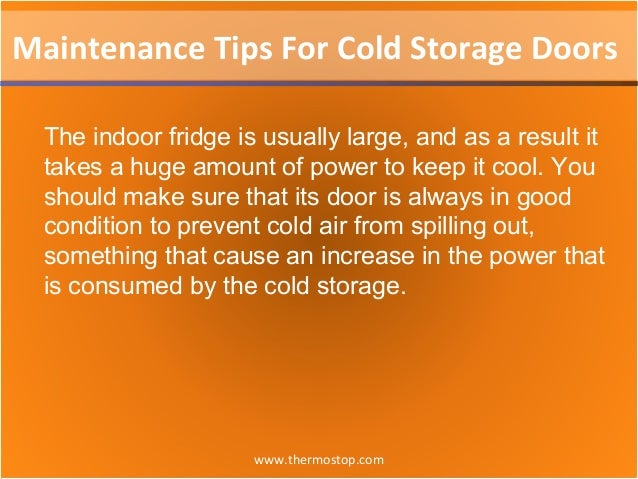 www.thermostop.com Maintenance Tips For Cold Storage Doors The indoor fridge is usually large, and as a result it takes a ...