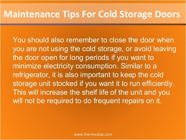 www.thermostop.com Maintenance Tips For Cold Storage Doors You should also remember to close the door when you are not usi...