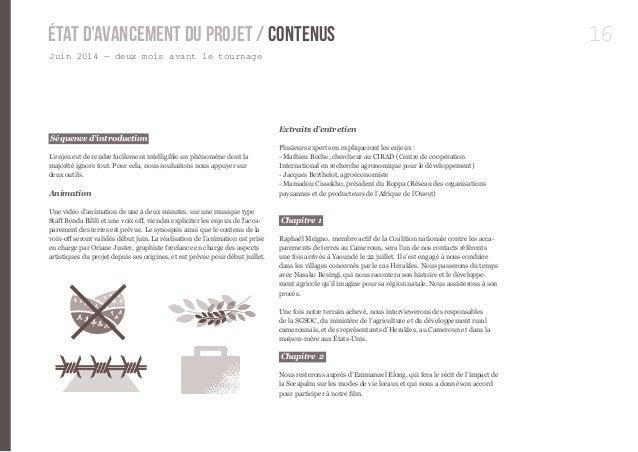 16  État d'avancement du projet / contenus  Juin 2014 — deux mois avant le tournage  Séquence d'introduction  L'enjeu est ...