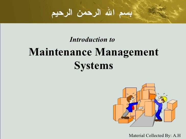 Introduction to   Maintenance Management Systems بسم الله الرحمن الرحيم