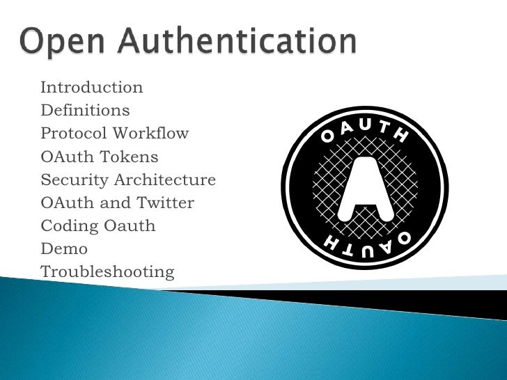 Open Authentication<br />Introduction<br />Definitions<br />Protocol Workflow<br />OAuth Tokens<br />Security Architecture...
