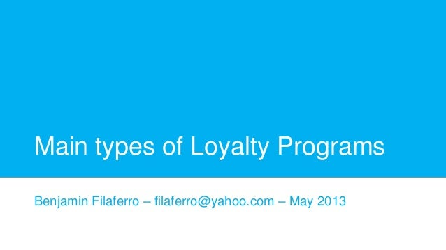Main types of Loyalty Programs Benjamin Filaferro – filaferro@yahoo.com – May 2013