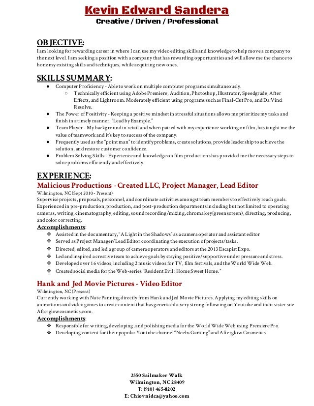 Video Editing Resume. Kevin Edward Sandera Creative / Driven / Professional  OBJECTIVE : I am looking for rewarding ...