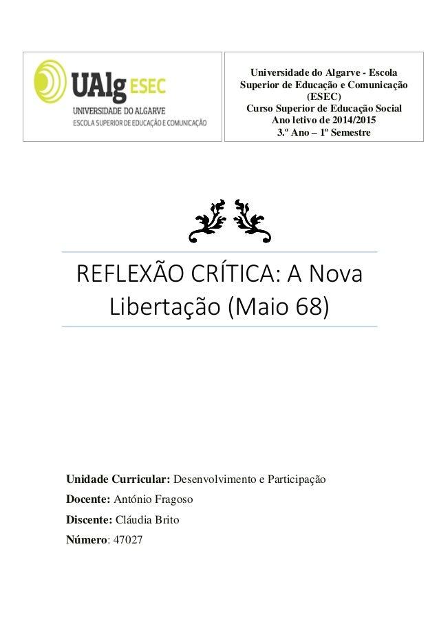 REFLEXÃO CRÍTICA: A Nova Libertação (Maio 68) Universidade do Algarve - Escola Superior de Educação e Comunicação (ESEC) C...