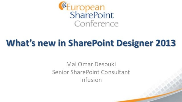 What's new in SharePoint Designer 2013               Mai Omar Desouki          Senior SharePoint Consultant               ...