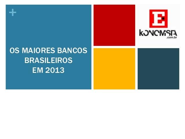+ OS MAIORES BANCOS BRASILEIROS EM 2013