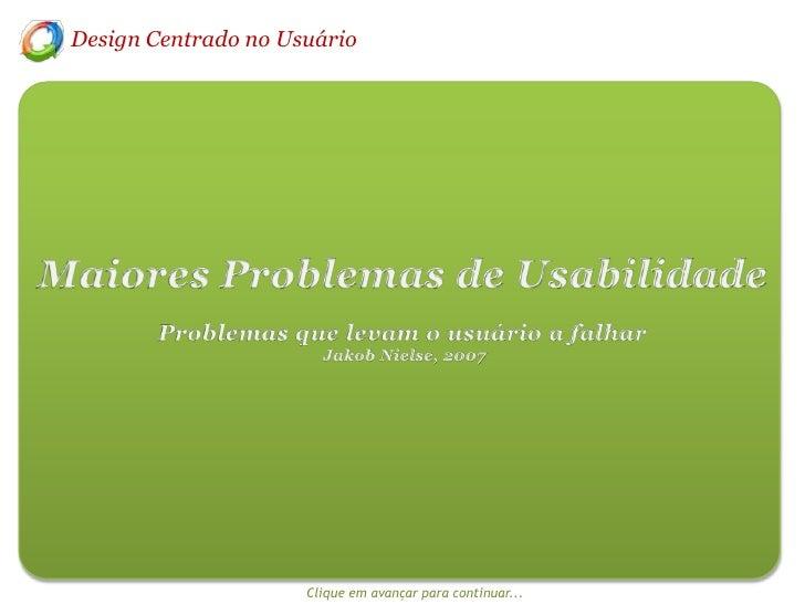 Design Centrado no Usuário<br />Maiores Problemas de Usabilidade<br />Problemas que levam o usuário a falhar<br /> Jakob N...