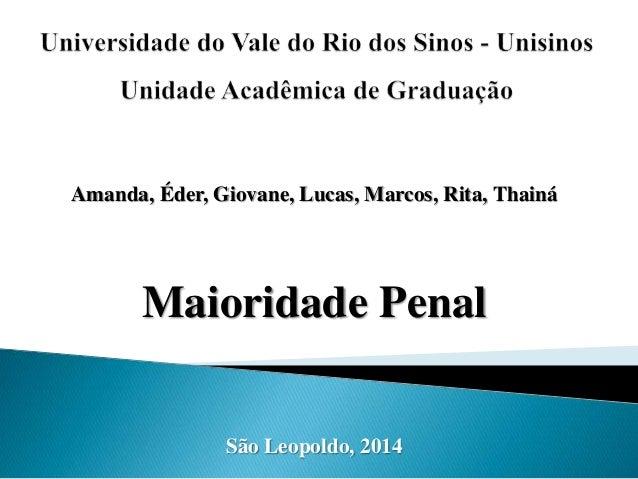Amanda, Éder, Giovane, Lucas, Marcos, Rita, Thainá  Maioridade Penal  São Leopoldo, 2014