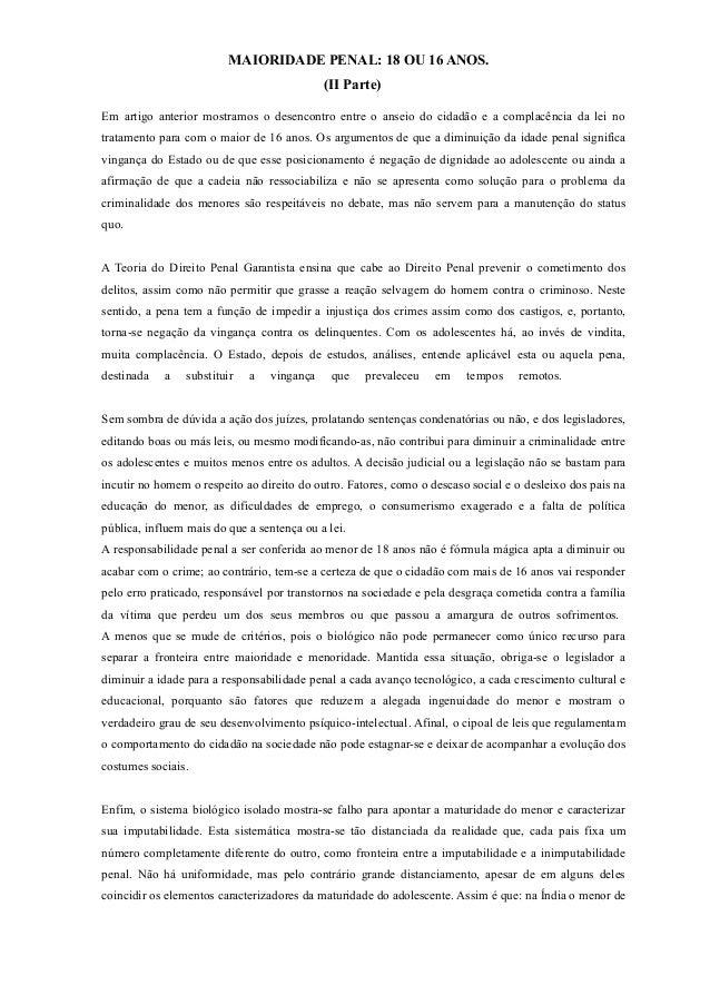 MAIORIDADE PENAL: 18 OU 16 ANOS. (II Parte) Em artigo anterior mostramos o desencontro entre o anseio do cidadão e a compl...