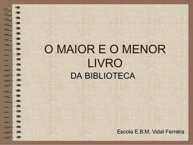 O MAIOR E O MENOR      LIVRO   DA BIBLIOTECA            Escola E.B.M. Vidal Ferreira