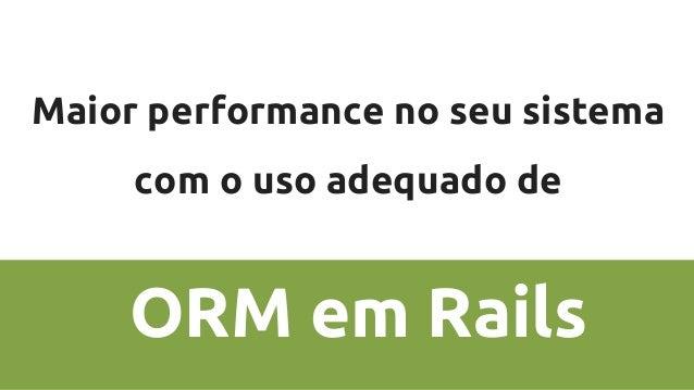Maior performance no seu sistema com o uso adequado de ORM em Rails