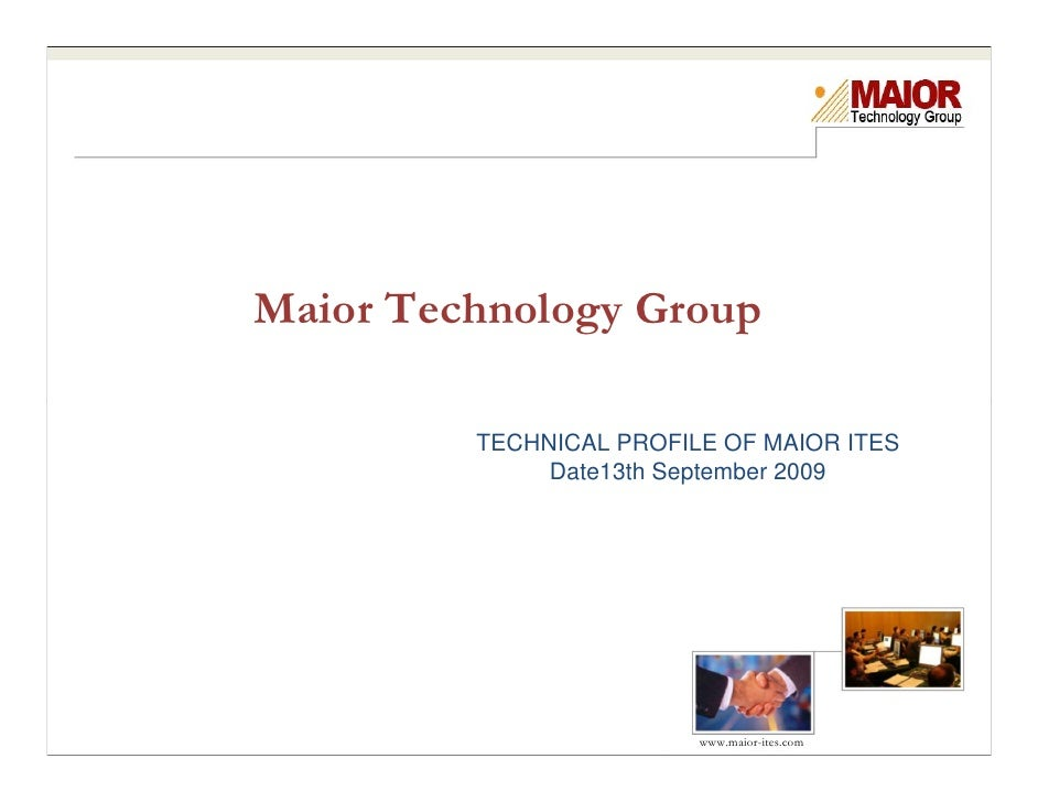 Maior Technology Group           TECHNICAL PROFILE OF MAIOR ITES               Date13th September 2009                    ...