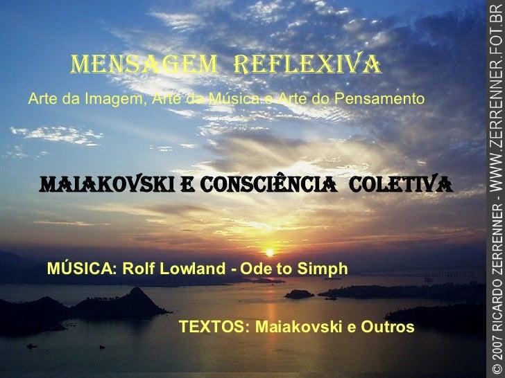 MENSAGEM  REFLEXIVA Arte da Imagem, Arte da Música e Arte do Pensamento MAIAKOVSKI E consciência  coletiva MÚSICA: Rolf Lo...