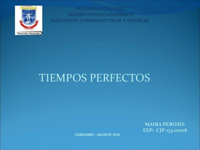 TIEMPOS PERFECTOS CABUDARE – AGOSTO 2014 MAIRA PEROZO: EXP: CJP-133-00718