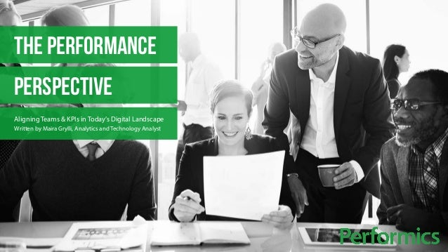THE PERFORMANCE  PERSPECTIVE  Aligning Teams & KPIs in Today's Digital Landscape  Written by Maira Grylli, Analytics and T...