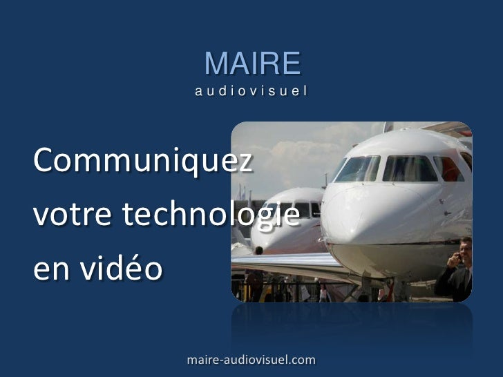 MAIREaudiovisuel<br />maire-audiovisuel.com<br />Communiquez<br />votre technologie<br />en vidéo<br />