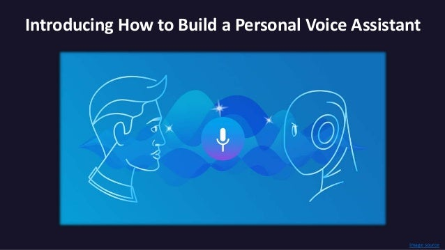 Introducing How to Build a Personal Voice Assistant Image source