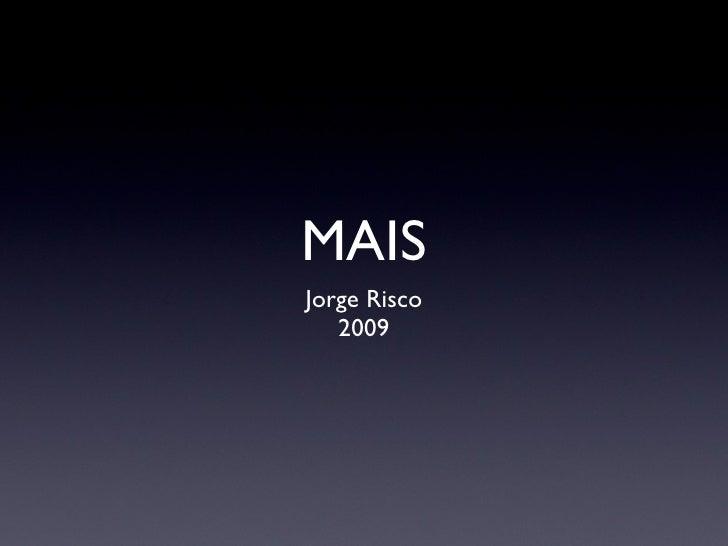MAIS <ul><li>Jorge Risco </li></ul><ul><li>2009 </li></ul>