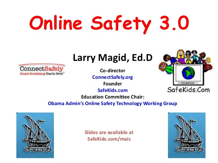 Online Safety 3.0           Larry Magid, Ed.D                      Co-director                   ConnectSafely.org        ...