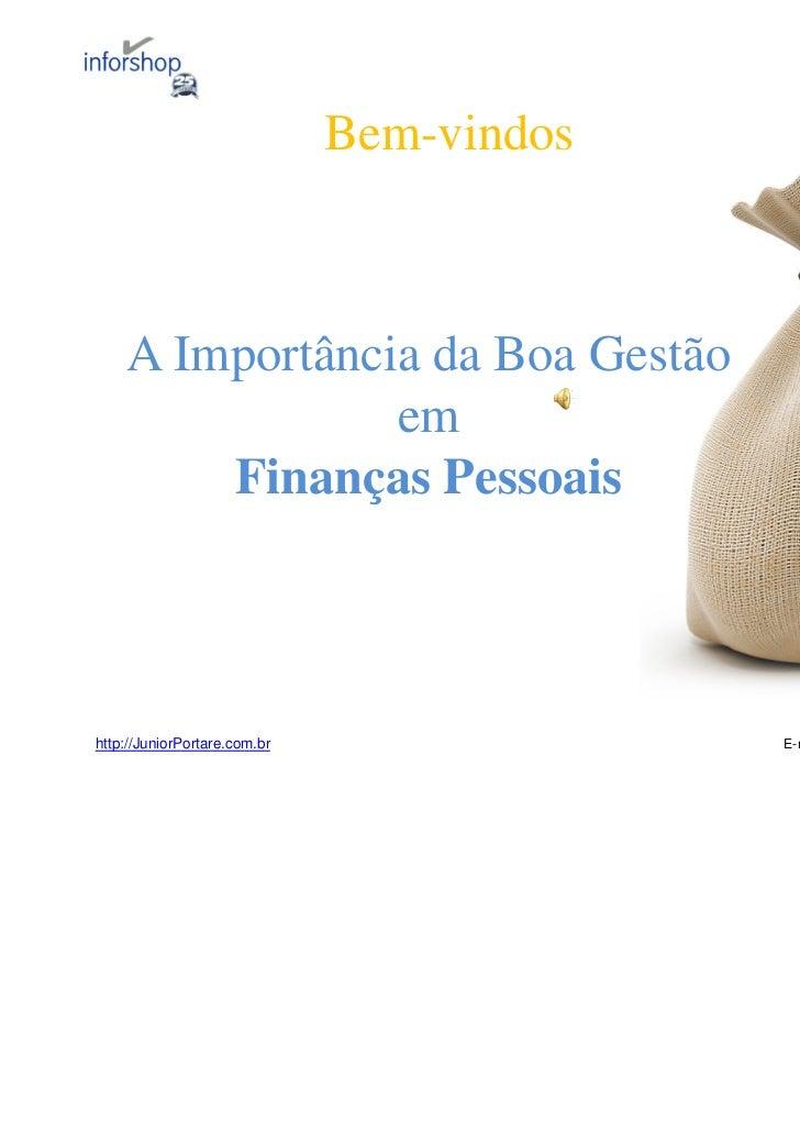 Bem-vindos    A Importância da Boa Gestão                em        Finanças Pessoaishttp://JuniorPortare.com.br           ...