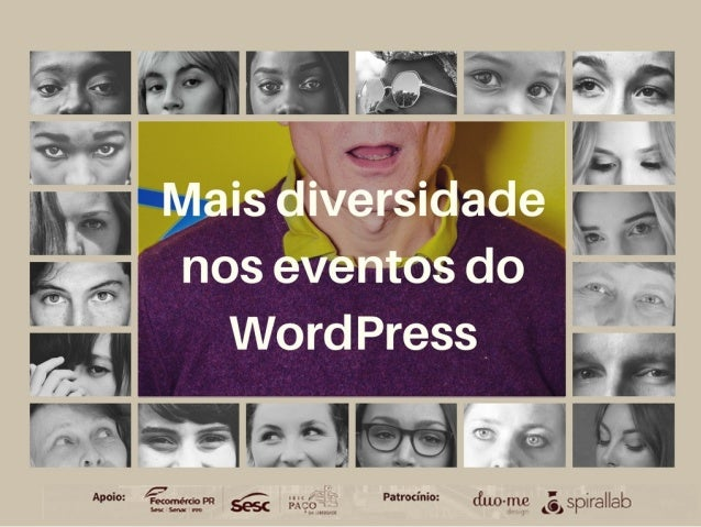 v�rios meetups e dois WordCamps (PoA e SP) n�mero baixo de mulheres e outras minorias palestrantes / oficineiros / organiz...