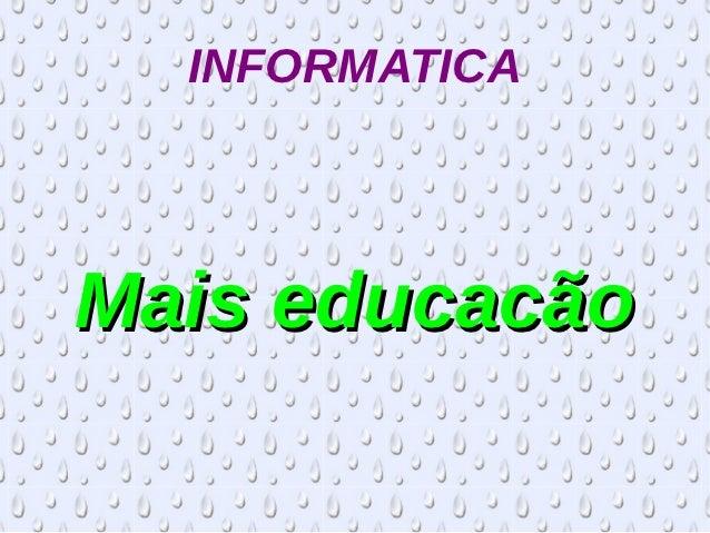INFORMATICAMais educacão