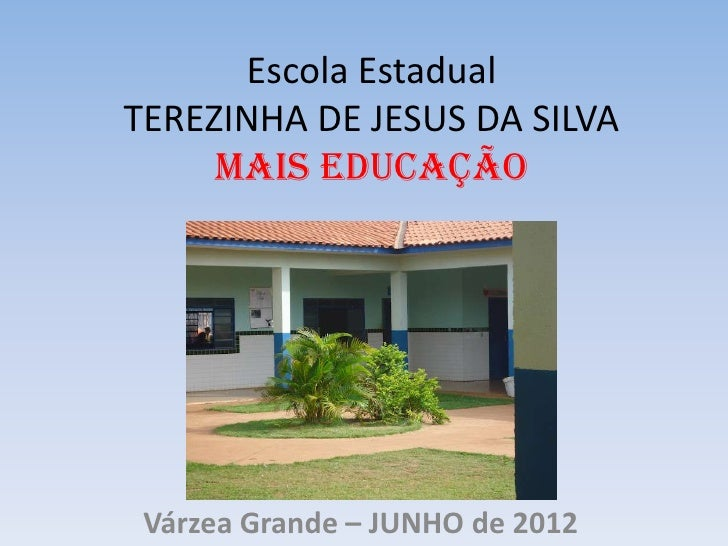 Escola EstadualTEREZINHA DE JESUS DA SILVA     MAIS EDUCAÇÃO Várzea Grande – JUNHO de 2012