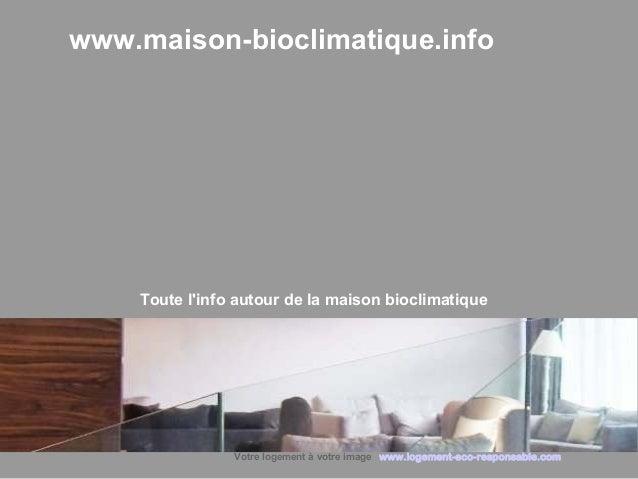 www.maison-bioclimatique.info  Toute l'info autour de la maison bioclimatique  Votre logement à votre image www.logement-e...