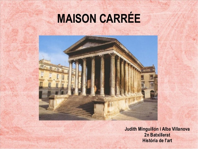 maison carree parthenon The maison carrée is an example of vitruvian architecture raised on a 285 m high podium, the temple dominated the forum of the roman city, forming a rectangle almost twice as long as it is wide, measuring 2642 m by 1354 m.