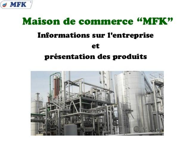 """Maison de commerce """"MFK""""  Informations sur lentreprise               et    présentation des produits"""