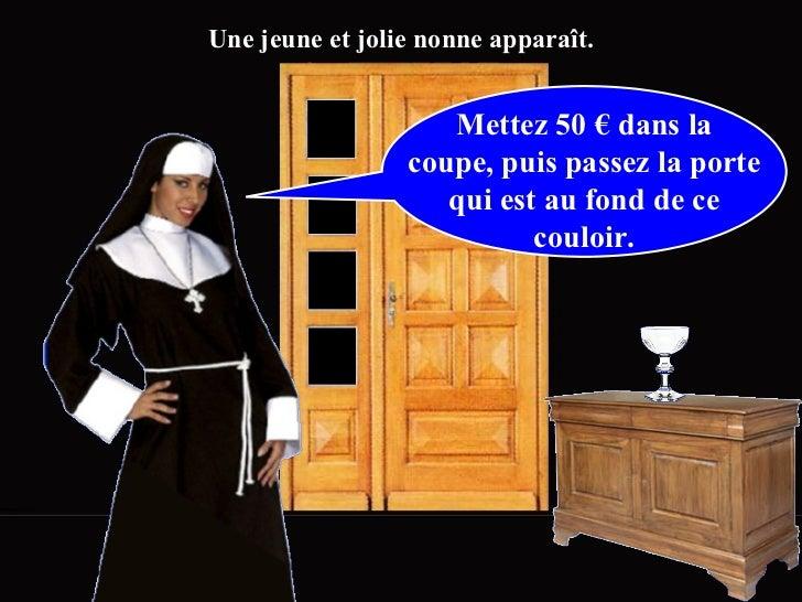 Mettez 50 € dans la coupe,puis passez la porte qui est au fondde ce couloir. Une jeune et jolie nonne apparaît.