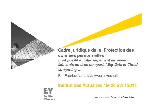 Membre du réseau Ernst & Young Global Limited Cadre juridique de la Protection des données personnelles droit positif et f...
