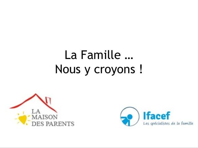La Famille … Nous y croyons !